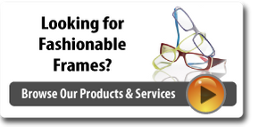 Looking for fashionable frames? Browse our Products & Services